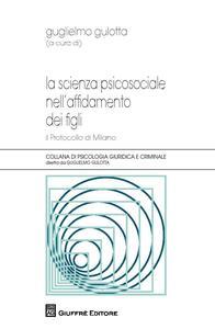 La scienza psicosociale nell'affidamento dei figli. Il protocollo di Milano