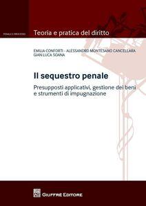 Libro Il sequestro penale G. Luca Soana , Alessandro Montesano Cancellara , Emilia Conforti