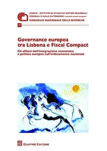 Foto Cover di Governance europea tra Lisbona e Fiscal Compact. Gli effetti dell'integrazione economica e politica europea sull'ordinamento nazionale, Libro di  edito da Giuffrè