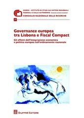Governance europea tra Lisbona e Fiscal Compact. Gli effetti dell'integrazione economica e politica europea sull'ordinamento nazionale