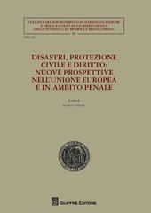 Disastri, protezione civile e diritto. Nuove prospettive nell'Unione Europea e in ambito penale