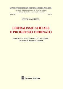 Foto Cover di Liberalismo sociale e progresso ordinato. Biografia politico-intellettuale di Maggiorino Ferraris, Libro di Stefano Quirico, edito da Giuffrè