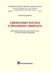 Liberalismo sociale e progresso ordinato. Biografia politico-intellettuale di Maggiorino Ferraris