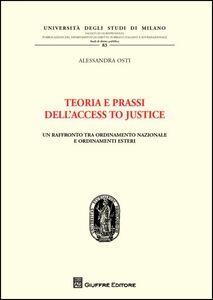 Libro Teoria e prassi dell'access to Justice. Un raffronto tra ordinamento nazionale e ordinamenti esteri Alessandra Osti