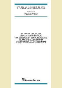 Libro La nuova disciplina dei contratti pubblici tra esigenze di semplificazione, rilancio dell'economia e contrasto alla corruzione