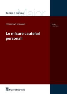 Libro Le misure cautelari personali Costantino De Robbio
