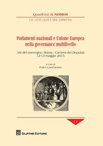 Libro Parlamenti nazionali e Unione Europea nella governance multilivello. Atti del Convegno (Roma, 12-13 maggio 2015)