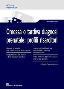 Foto Cover di Omessa o tardiva diagnosi prenatale. Profili risarcitori, Libro di Roberto F. Iannone, edito da Giuffrè