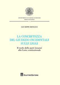 Libro La concretezza del giudizio incidentale sulle leggi. Il ruolo delle parti innanzi alla Corte Costituzionale Giuseppe Monaco
