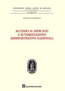 Foto Cover di Accesso al mercato e autorizzazioni amministrative nazionali, Libro di Annalisa Negrelli, edito da Giuffrè