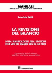 La La revisione del bilancio. Dalla pianificazione alla revisione delle voci del bilancio con gli ISA Italia - Bava Fabrizio - wuz.it