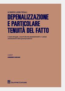 Libro Depenalizzazione e particolare tenuità del fatto. I reati abrogati, i nuovi illeciti amministrativi e i primi orientamenti della giurisprudenza