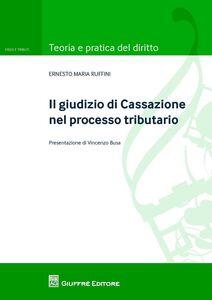Libro Il giudizio di Cassazione nel processo tributario Ernesto M. Ruffini