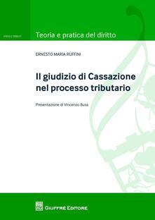 Il giudizio di Cassazione nel processo tributario - Ernesto M. Ruffini - copertina
