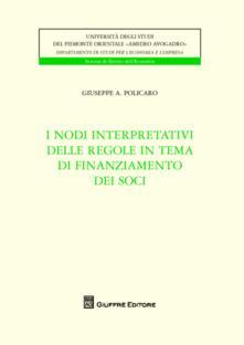 I nodi interpretativi delle regole in tema di finanziamento dei soci - Giuseppe Antonio Policaro - copertina