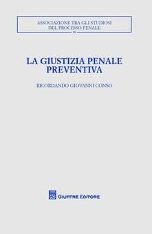 La giustizia penale preventiva. Ricordando Giovanni Conso - copertina