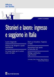 Stranieri e lavoro. L'ingresso e soggiorno in Italia - Andrea Costa,Giovanni Maria Guidone,Caroline Macrì Gianoli - copertina