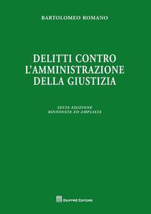 Delitti contro l'amministrazione della giustizia - Bartolomeo Romano - copertina