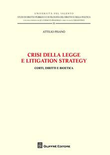 Crisi della legge e litigation strategy. Corti, diritti e bioetica - Attilio Pisanò - copertina