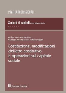 Costituzione, modificazioni dellatto costitutivo e operazioni sul capitale sociale.pdf