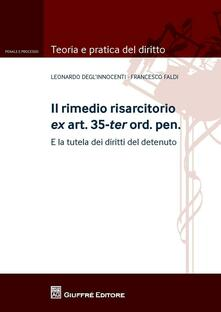 Il rimedio risarcitorio ex art. 35-ter ord.pen. E la tutela dei diritti del detenuto - Leonardo Degl'Innocenti,Francesco Faldi - copertina