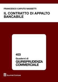 Il contratto di appalto bancabile - Francesco Caputo Nassetti - copertina