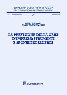 La previsione della crisi d'impresa. Strumenti e segnali di allerta - Elisa Giacosa,Alberto Mazzoleni - copertina