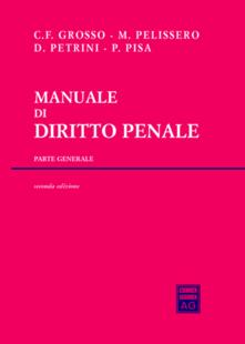 Manuale di diritto penale. Parte generale - Marco Pelissero,Carlo F. Grosso,Davide Petrini - copertina