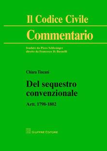 Del sequestro convenzionale. Artt. 1798-1802 - Chiara Tincani - copertina