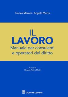 Manuale della consulenza del lavoro - Franco Meroni,Angelo Motta,Rinaldo Pietro Platti - copertina