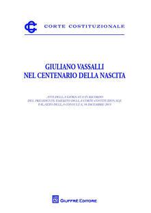Giuliano Vassalli nel centenario della nascita. Atti della Giornata in ricordo del presidente Emerito della Corte Costituzionale - copertina