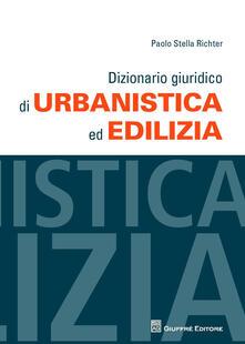 Dizionario giuridico di urbanistica ed edilizia - Paolo Stella Richter - copertina