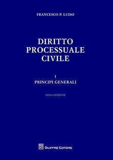 Diritto processuale civile. Vol. 1: Principi generali. - Francesco Paolo Luiso - copertina