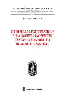 Studi sulla legittimazione alla querela inofficiosi testamenti in diritto romano e bizantino