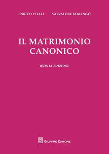 Il matrimonio canonico - Enrico Vitali,Salvatore Berlingò - copertina