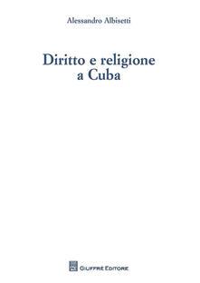 Diritto e religione a Cuba - Alessandro Albisetti - copertina