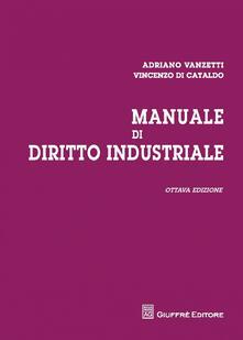 Manuale di diritto industriale - Adriano Vanzetti,Vincenzo Di Cataldo - copertina