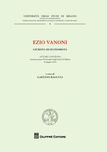 Ezio Vanoni. Giurista ed economista. Atti del Convegno (Università degli Studi di Milano, 16 giugno 2016) - copertina