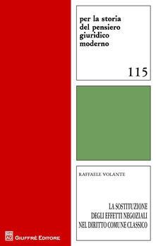 La sostituzione degli effetti negoziali nel diritto comune classico - Raffaele Volante - copertina