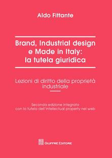 Brand, industrial design e made in Italy: la tutela giuridica. Lezioni di diritto della proprietà industriale - Aldo Fittante - copertina