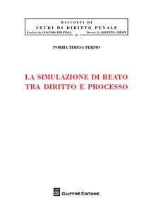 La simulazione di reato tra diritto e processo - Porzia Teresa Persio - copertina