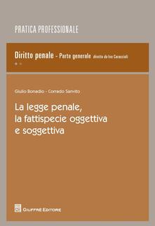 La legge penale, la fattispecie oggettiva e soggettiva - Giulio Bonadio,Corrado Sanvito - copertina