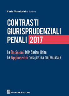 Contrasti giurisprudenziali penali. Le decisioni delle Sezioni Unite. Le applicazioni nella pratica professionale - copertina