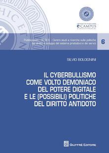 Il cyberbullismo come volto demoniaco del potere digitale e le (possibili) politiche del diritto antidoto - Silvio Bolognini - copertina