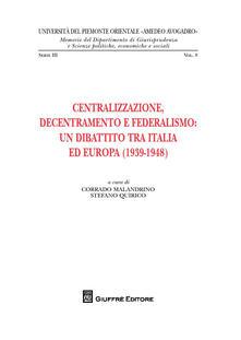 Centralizzazione, decentramento e federalismo: un dibattito tra Italia ed Europa (1939-1948) - copertina