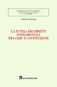 La tutela dei diritti fondamentali tra CEDU e costituzione - Alberto Randazzo - copertina