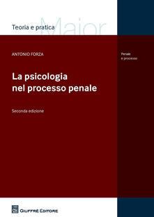 La psicologia nel processo penale - Antonio Forza - copertina