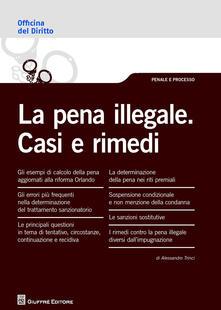 La pena illegale. Casi e rimedi - Alessandro Trinci - copertina