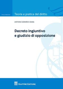 Decreto ingiuntivo e giudizio di opposizione - Antonio Gerardo Diana - copertina