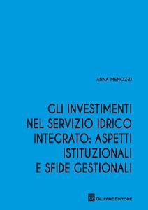 Gli investimenti nel servizio idrico integrato: aspetti istituzionali e sfide gestionali